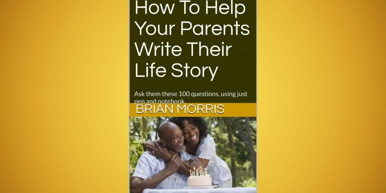 How To Help Your Parents Write Their Life Story | Brian Morris